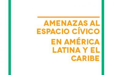 Amenazas al espacio cívico en América Latina y el Caribe