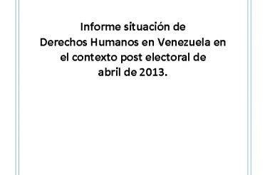 Informe situación de Derechos Humanos en Venezuela en el contexto post electoral de abril de 2013