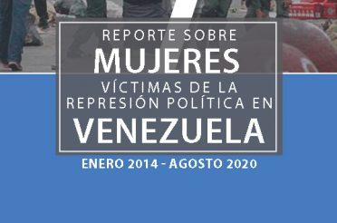 Reporte Mujeres Víctimas de la Represión Política en Venezuela. ENERO 2014 – AGOSTO 2020