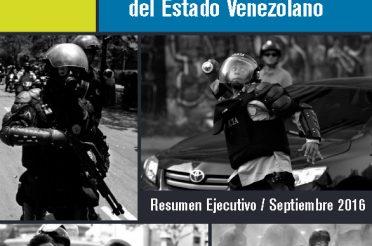 Reporte sobre la represión del Estado Venezolano. Resumen Ejecutivo. Septiembre 2016