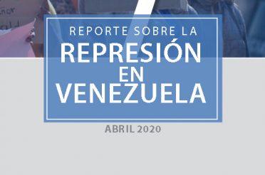 Reporte sobre la represión en Venezuela Abril de 2020