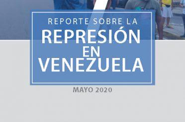 Reporte sobre la represión en Venezuela Mayo de 2020