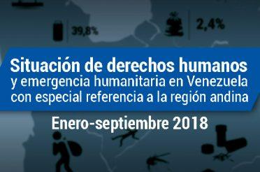 Situación de derechos humanos y emergencia humanitaria en Venezuela con especial referencia a la región andina. Enero-septiembre 2018