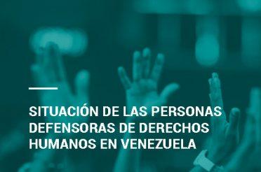 Centro Para los Defensores y la Justicia. Situación de las personas defensoras de derechos humanos en Venezuela. Primer trimestre de 2021